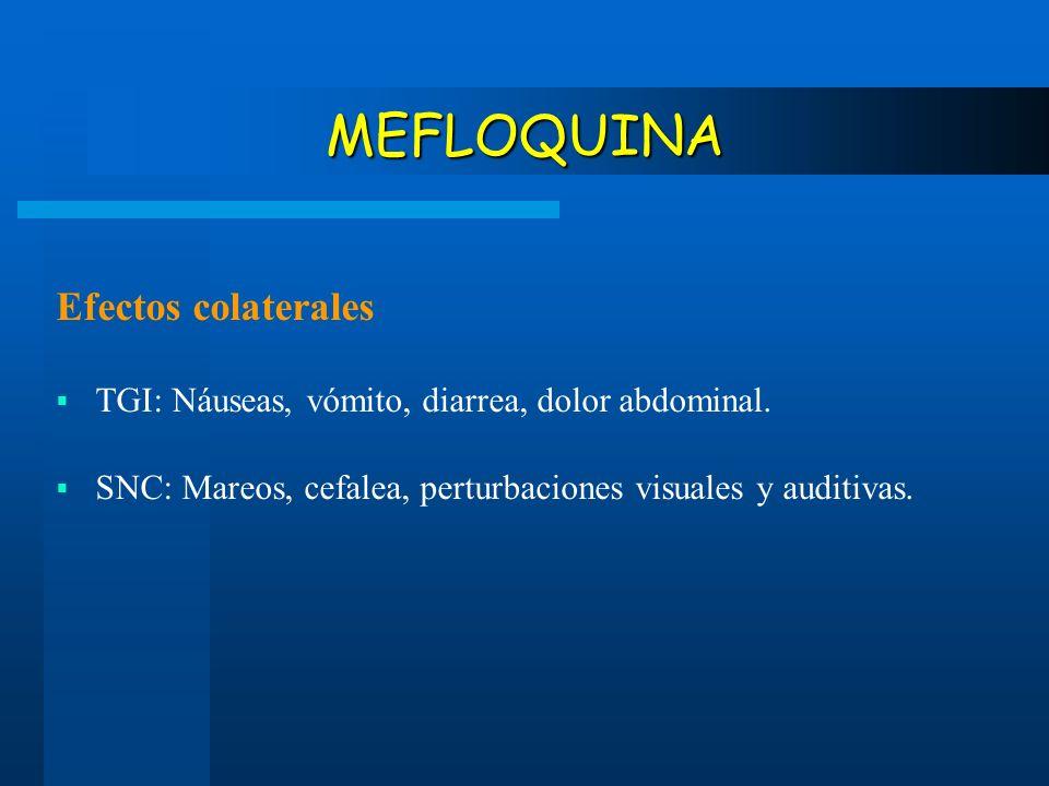 MEFLOQUINA Efectos colaterales TGI: Náuseas, vómito, diarrea, dolor abdominal. SNC: Mareos, cefalea, perturbaciones visuales y auditivas.