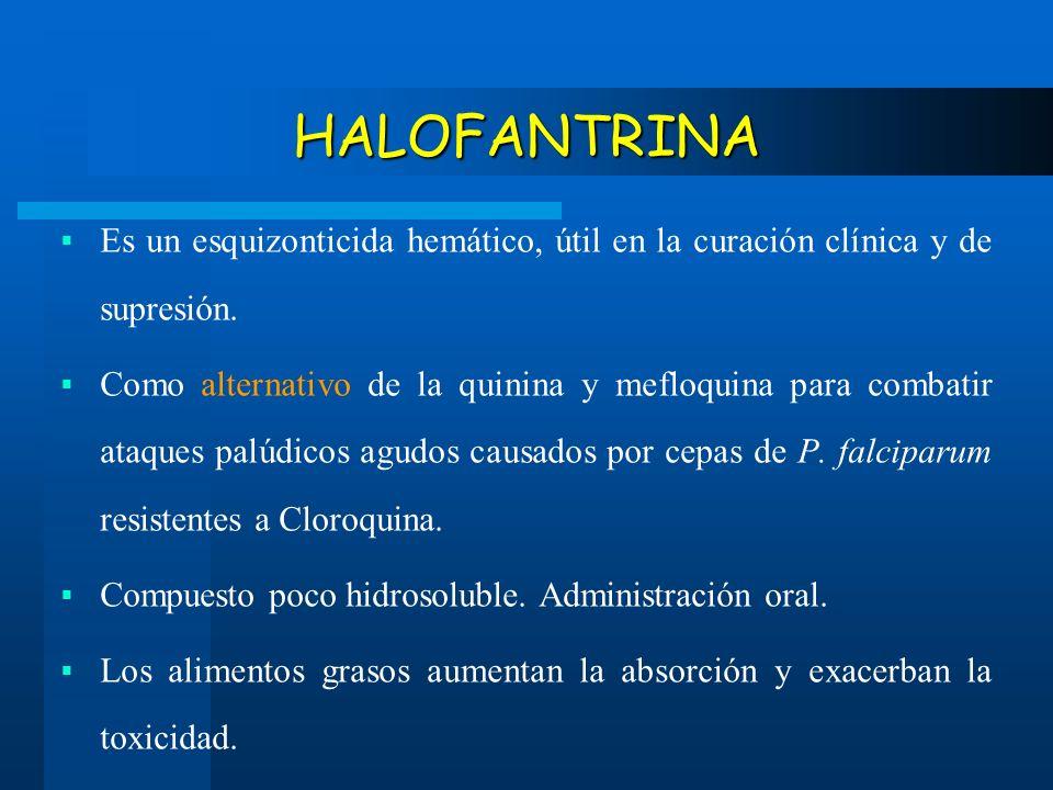 HALOFANTRINA Es un esquizonticida hemático, útil en la curación clínica y de supresión. Como alternativo de la quinina y mefloquina para combatir ataq