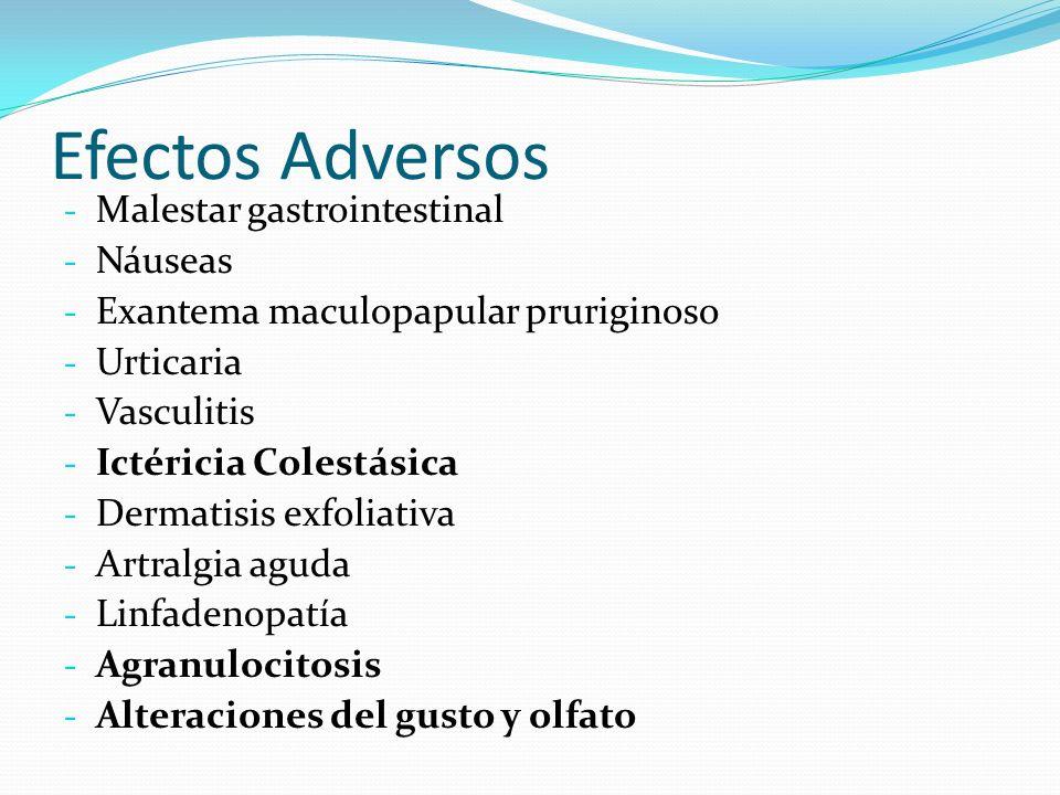 Efectos Adversos - Malestar gastrointestinal - Náuseas - Exantema maculopapular pruriginoso - Urticaria - Vasculitis - Ictéricia Colestásica - Dermatisis exfoliativa - Artralgia aguda - Linfadenopatía - Agranulocitosis - Alteraciones del gusto y olfato