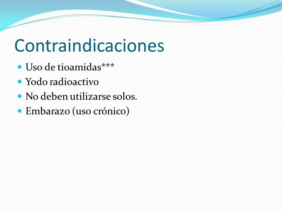 Contraindicaciones Uso de tioamidas*** Yodo radioactivo No deben utilizarse solos.