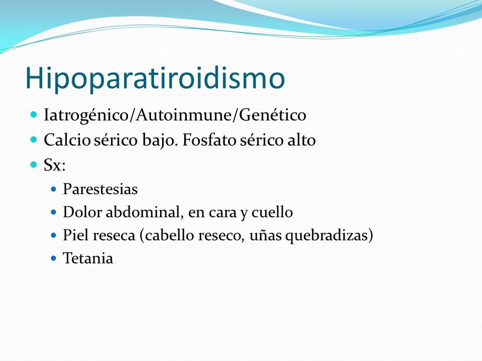 Hipoparatiroidismo Iatrogénico/Autoinmune/Genético Calcio sérico bajo.