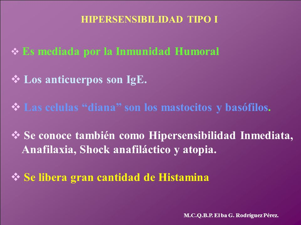 HIPERSENSIBILIDAD TIPO I v Es mediada por la Inmunidad Humoral v Los anticuerpos son IgE. v Las celulas diana son los mastocitos y basófilos. v Se con