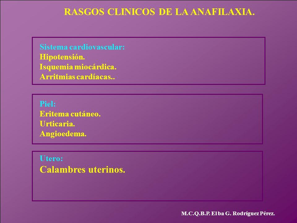 M.C.Q.B.P. El ba G. Rodríguez Pérez. RASGOS CLINICOS DE LA ANAFILAXIA. Sistema cardiovascular: Hipotensión. Isquemia miocárdica. Arritmias cardíacas..