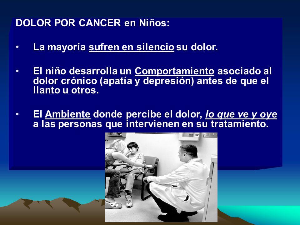 DOLOR POR CANCER en Niños: La mayoría sufren en silencio su dolor. El niño desarrolla un Comportamiento asociado al dolor crónico (apatía y depresión)