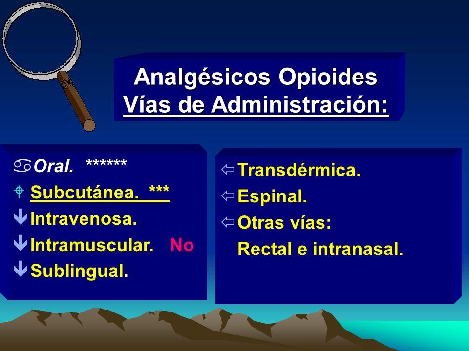 Analgésicos Opioides Vías de Administración: aOral. ****** WSubcutánea. *** êIntravenosa. êIntramuscular. No êSublingual. ïTransdérmica. ïEspinal. ïOt