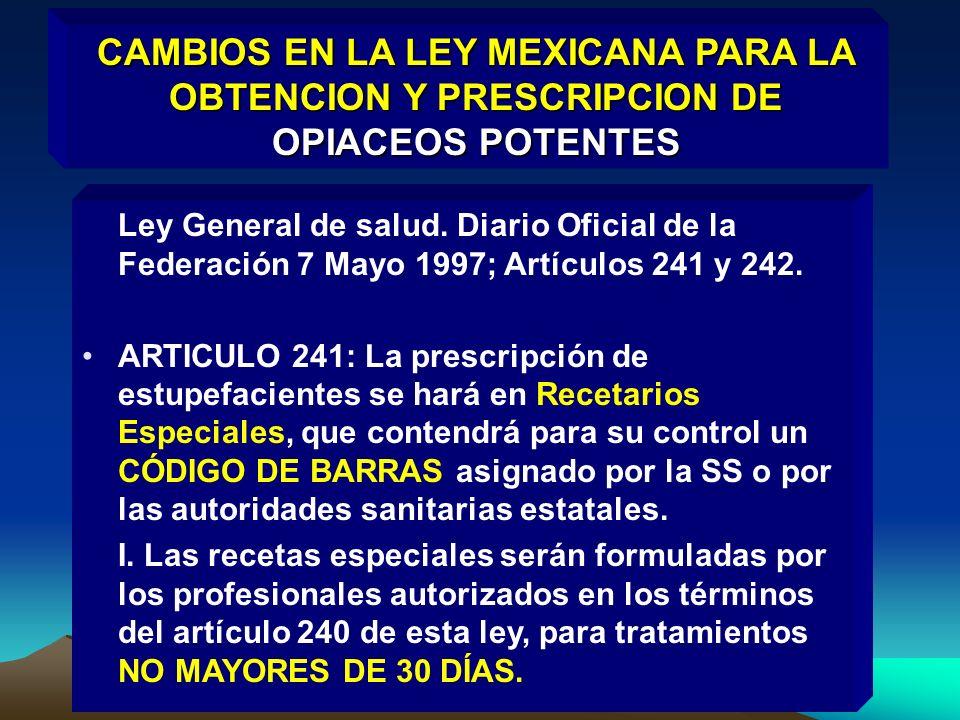 CAMBIOS EN LA LEY MEXICANA PARA LA OBTENCION Y PRESCRIPCION DE OPIACEOS POTENTES Ley General de salud. Diario Oficial de la Federación 7 Mayo 1997; Ar