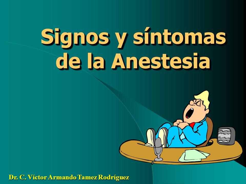 Signos y síntomas de la Anestesia Dr. C. Víctor Armando Tamez Rodríguez