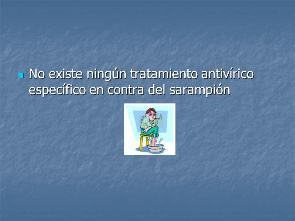 No existe ningún tratamiento antivírico específico en contra del sarampión No existe ningún tratamiento antivírico específico en contra del sarampión