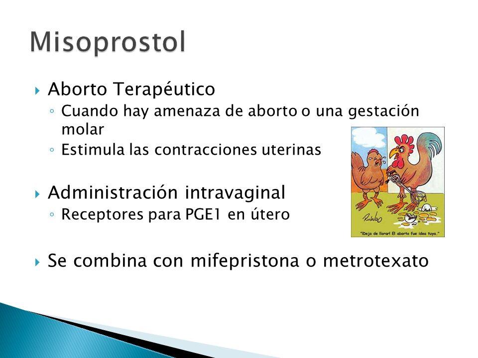 Aborto Terapéutico Cuando hay amenaza de aborto o una gestación molar Estimula las contracciones uterinas Administración intravaginal Receptores para