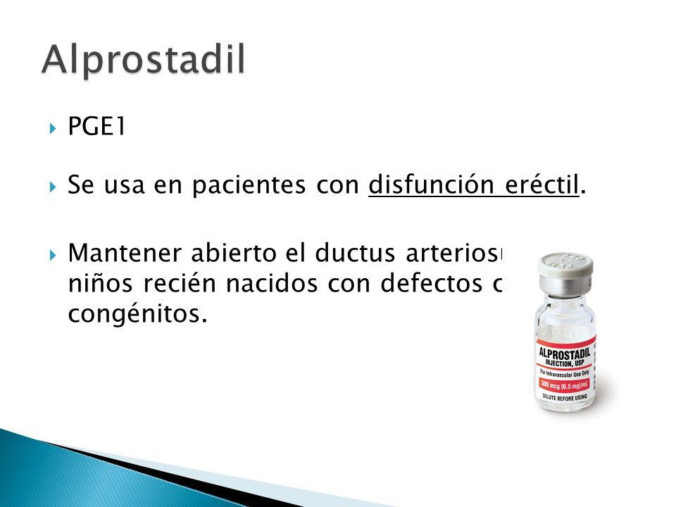 PGE1 Se usa en pacientes con disfunción eréctil. Mantener abierto el ductus arteriosus en niños recién nacidos con defectos cardiacos congénitos.