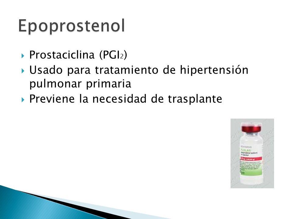 Prostaciclina (PGI 2 ) Usado para tratamiento de hipertensión pulmonar primaria Previene la necesidad de trasplante