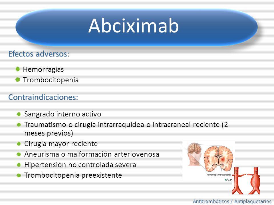 Antitrombóticos / Antiplaquetarios Abciximab Contraindicaciones: Hemorragias Trombocitopenia Sangrado interno activo Traumatismo o cirugía intrarraquí