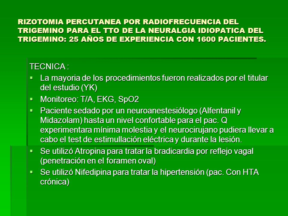RIZOTOMIA PERCUTANEA POR RADIOFRECUENCIA DEL TRIGEMINO PARA EL TTO DE LA NEURALGIA IDIOPATICA DEL TRIGEMINO: 25 AÑOS DE EXPERIENCIA CON 1600 PACIENTES