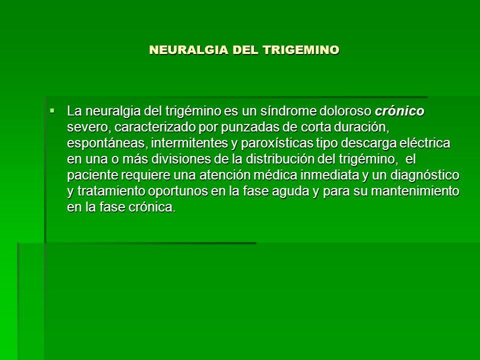 NEURALGIA DEL TRIGEMINO La neuralgia del trigémino es un síndrome doloroso crónico severo, caracterizado por punzadas de corta duración, espontáneas,