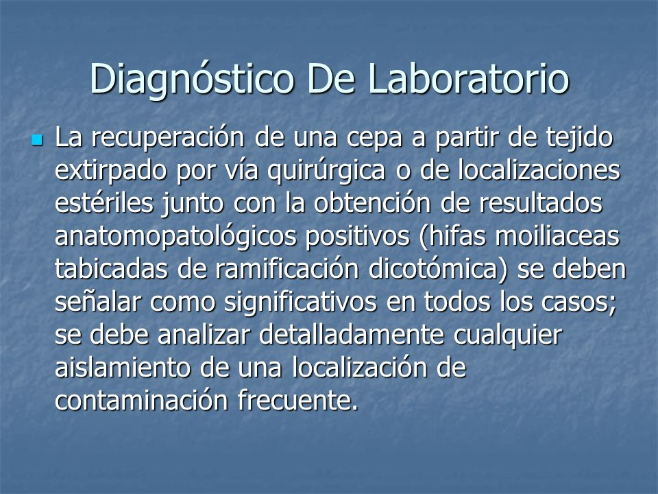 Diagnóstico De Laboratorio La recuperación de una cepa a partir de tejido extirpado por vía quirúrgica o de localizaciones estériles junto con la obte