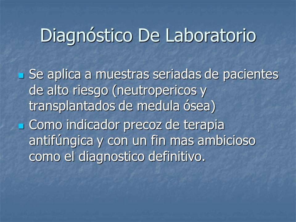 Diagnóstico De Laboratorio Se aplica a muestras seriadas de pacientes de alto riesgo (neutropericos y transplantados de medula ósea) Se aplica a muest