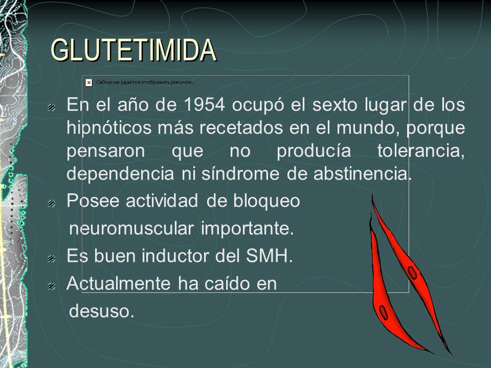 GLUTETIMIDA En el año de 1954 ocupó el sexto lugar de los hipnóticos más recetados en el mundo, porque pensaron que no producía tolerancia, dependenci