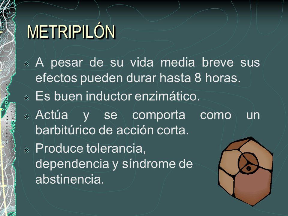 METRIPILÓNMETRIPILÓN A pesar de su vida media breve sus efectos pueden durar hasta 8 horas. Es buen inductor enzimático. Actúa y se comporta como un b