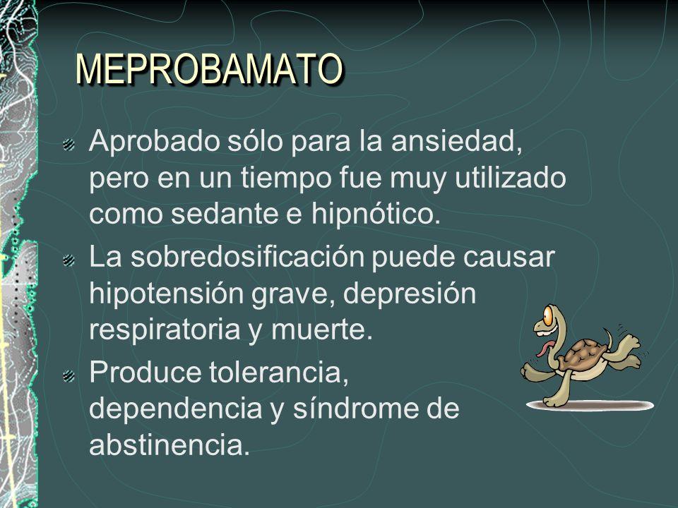 MEPROBAMATOMEPROBAMATO Aprobado sólo para la ansiedad, pero en un tiempo fue muy utilizado como sedante e hipnótico. La sobredosificación puede causar