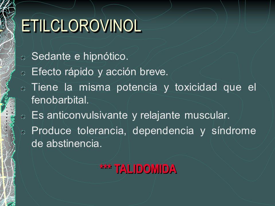 ETILCLOROVINOLETILCLOROVINOL Sedante e hipnótico. Efecto rápido y acción breve. Tiene la misma potencia y toxicidad que el fenobarbital. Es anticonvul