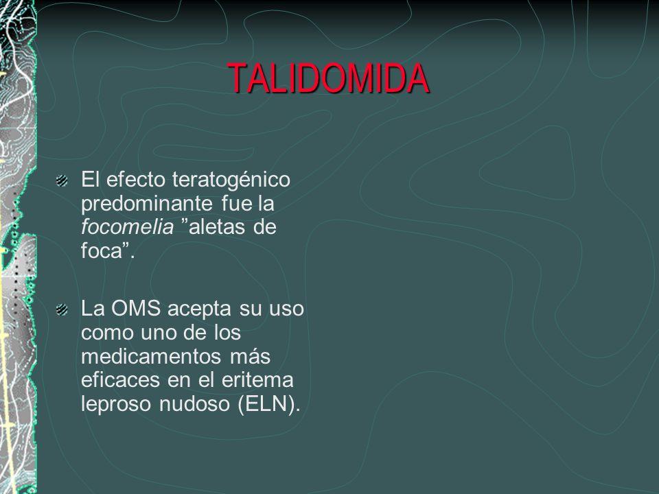 TALIDOMIDA El efecto teratogénico predominante fue la focomelia aletas de foca. La OMS acepta su uso como uno de los medicamentos más eficaces en el e