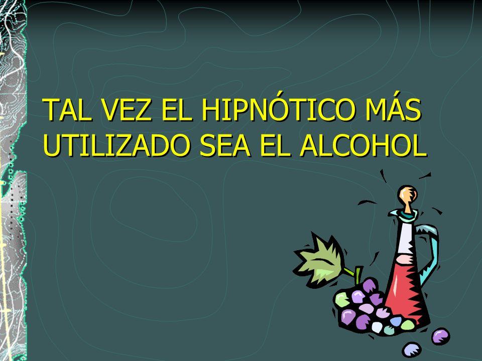 TAL VEZ EL HIPNÓTICO MÁS UTILIZADO SEA EL ALCOHOL