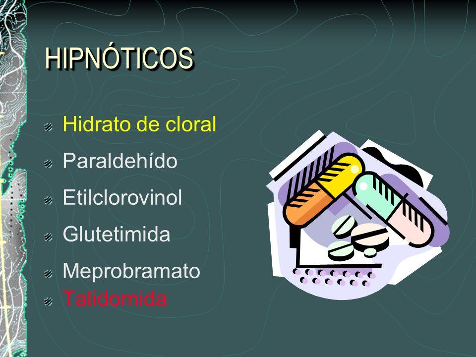 HIPNÓTICOSHIPNÓTICOS Hidrato de cloral Paraldehído Etilclorovinol Glutetimida Meprobramato Talidomida