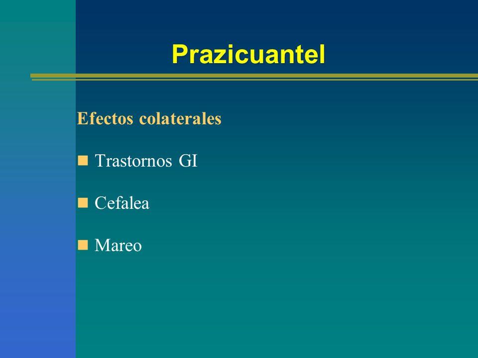 Prazicuantel Efectos colaterales Trastornos GI Cefalea Mareo