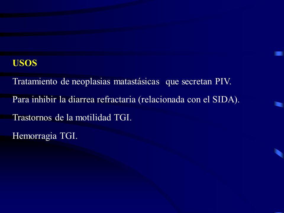 USOS Tratamiento de neoplasias matastásicas que secretan PIV. Para inhibir la diarrea refractaria (relacionada con el SIDA). Trastornos de la motilida