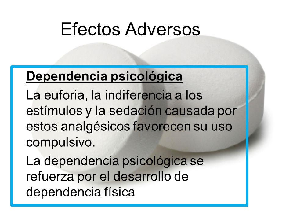Efectos Adversos Dependencia psicológica -La euforia, la indiferencia a los estímulos y la sedación causada por estos analgésicos favorecen su uso com