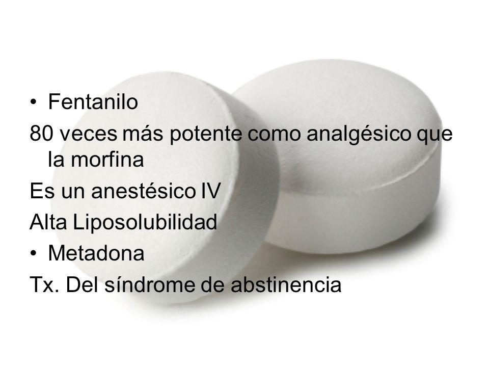 Fentanilo 80 veces más potente como analgésico que la morfina Es un anestésico IV Alta Liposolubilidad Metadona Tx. Del síndrome de abstinencia