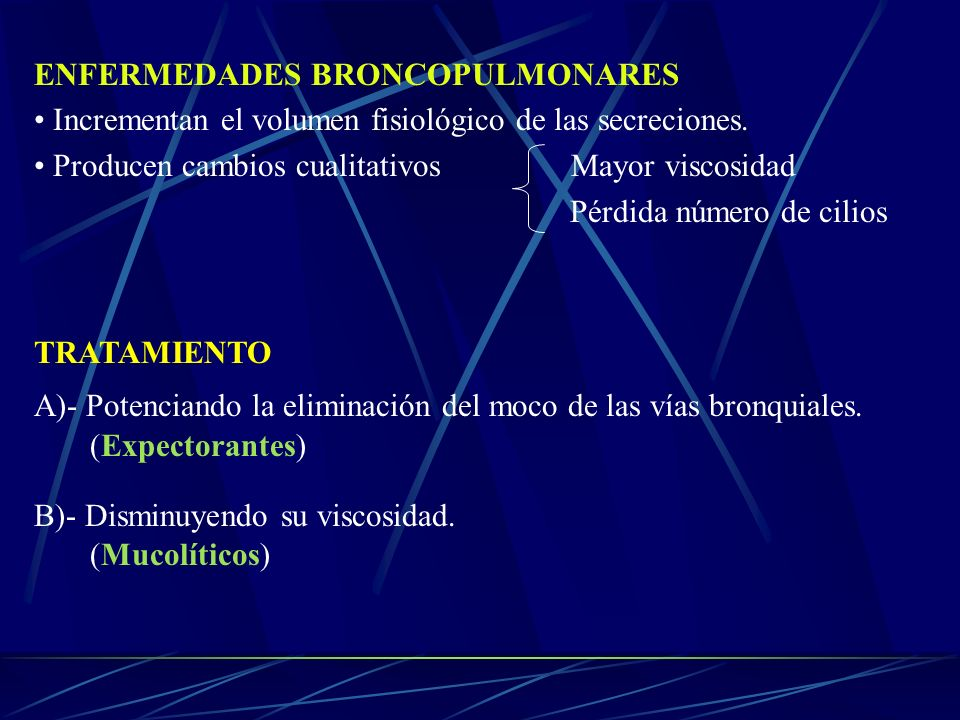ENFERMEDADES BRONCOPULMONARES Incrementan el volumen fisiológico de las secreciones. Producen cambios cualitativos Mayor viscosidad Pérdida número de
