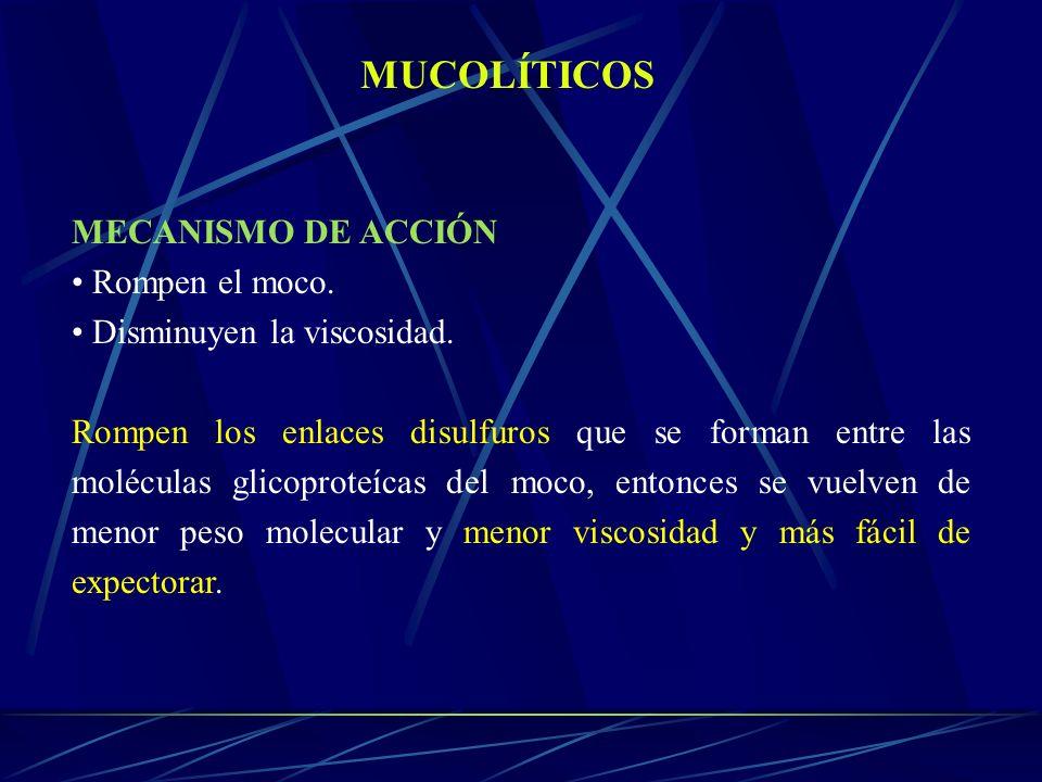 MUCOLÍTICOS MECANISMO DE ACCIÓN Rompen el moco. Disminuyen la viscosidad. Rompen los enlaces disulfuros que se forman entre las moléculas glicoproteíc