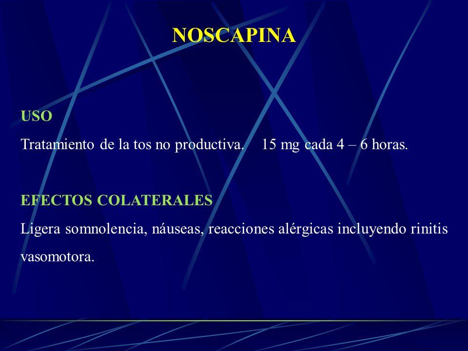NOSCAPINA USO Tratamiento de la tos no productiva. 15 mg cada 4 – 6 horas. EFECTOS COLATERALES Ligera somnolencia, náuseas, reacciones alérgicas inclu