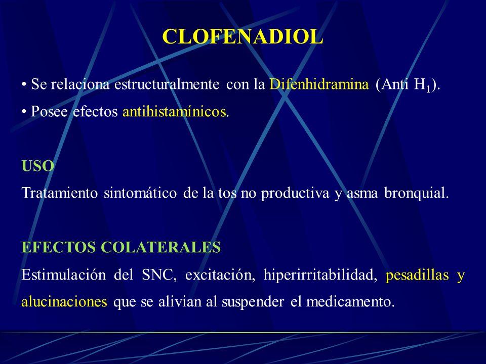 CLOFENADIOL Se relaciona estructuralmente con la Difenhidramina (Anti H 1 ). Posee efectos antihistamínicos. USO Tratamiento sintomático de la tos no