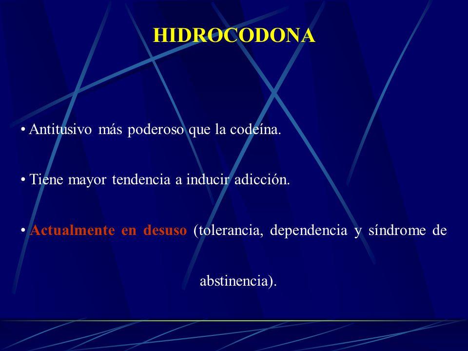 HIDROCODONA Antitusivo más poderoso que la codeína. Tiene mayor tendencia a inducir adicción. Actualmente en desuso (tolerancia, dependencia y síndrom