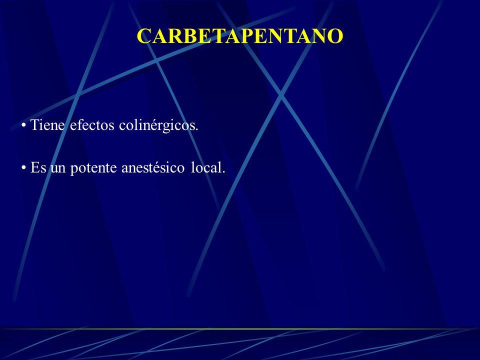 CARBETAPENTANO Tiene efectos colinérgicos. Es un potente anestésico local.