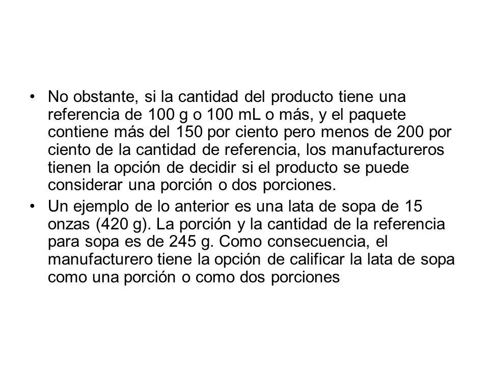 No obstante, si la cantidad del producto tiene una referencia de 100 g o 100 mL o más, y el paquete contiene más del 150 por ciento pero menos de 200