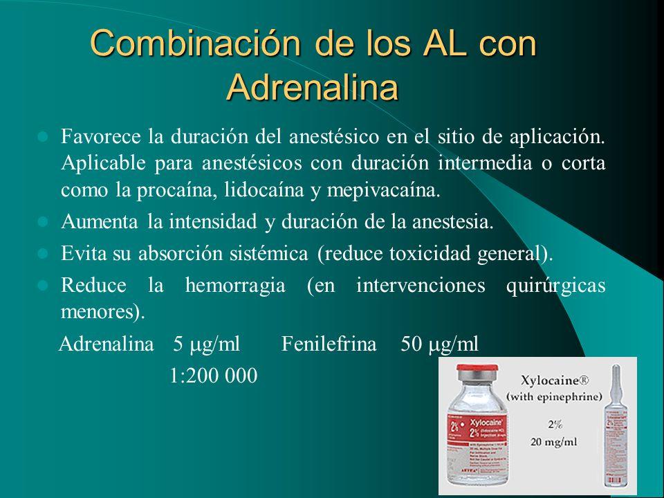 Combinación de los AL con Adrenalina Favorece la duración del anestésico en el sitio de aplicación. Aplicable para anestésicos con duración intermedia
