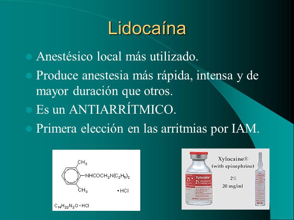 Lidocaína Anestésico local más utilizado. Produce anestesia más rápida, intensa y de mayor duración que otros. Es un ANTIARRÍTMICO. Primera elección e