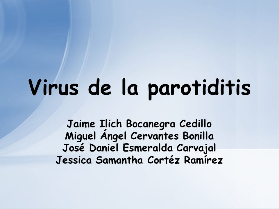 Virus de la Parotiditis Familia: Paramixoviridae Género: Paramyxovirus Este virus origina una infección sistémica, cuya manifestación clínica mas evidente es la parotiditis.