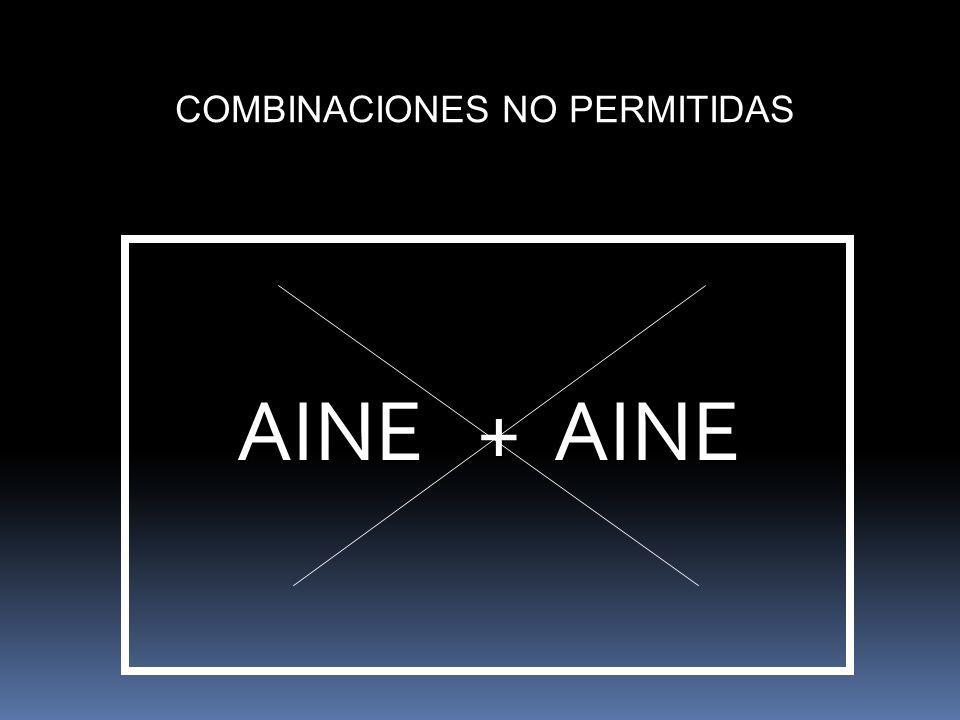 COMBINACIONES NO PERMITIDAS AINE + AINE AINE + AINE