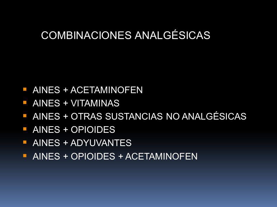 COMBINACIONES ANALGÉSICAS AINES + ACETAMINOFEN AINES + VITAMINAS AINES + OTRAS SUSTANCIAS NO ANALGÉSICAS AINES + OPIOIDES AINES + ADYUVANTES AINES + O