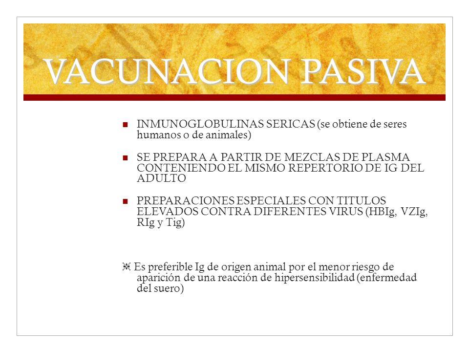 VACUNACION PASIVA INMUNOGLOBULINAS SERICAS (se obtiene de seres humanos o de animales) SE PREPARA A PARTIR DE MEZCLAS DE PLASMA CONTENIENDO EL MISMO R
