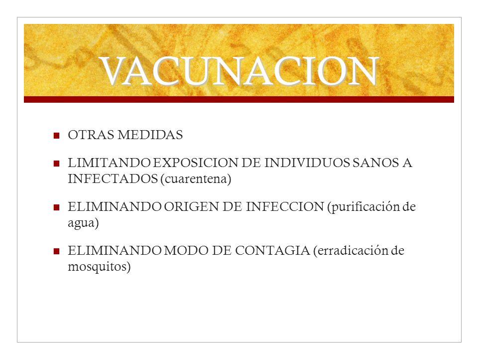 VACUNACION OTRAS MEDIDAS LIMITANDO EXPOSICION DE INDIVIDUOS SANOS A INFECTADOS (cuarentena) ELIMINANDO ORIGEN DE INFECCION (purificación de agua) ELIM
