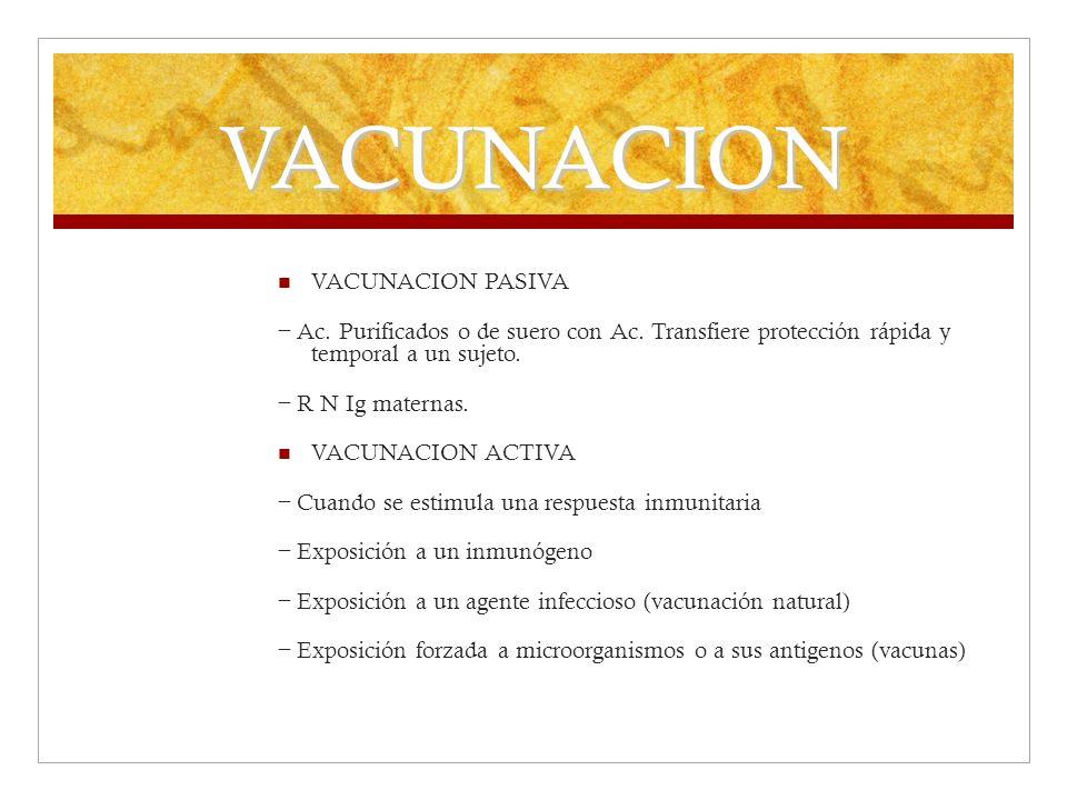 VACUNACION VACUNACION PASIVA Ac. Purificados o de suero con Ac. Transfiere protección rápida y temporal a un sujeto. R N Ig maternas. VACUNACION ACTIV