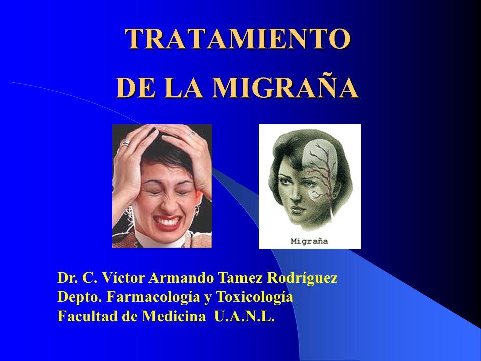 TRATAMIENTO DE LA MIGRAÑA Dr. C. Víctor Armando Tamez Rodríguez Depto. Farmacología y Toxicología Facultad de Medicina U.A.N.L.