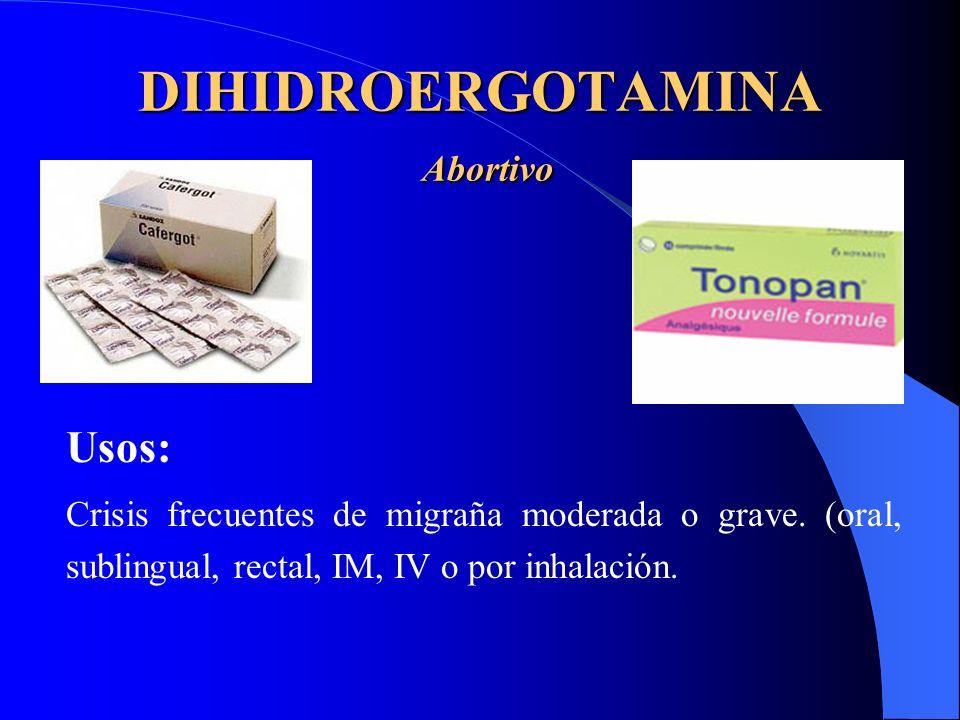 DIHIDROERGOTAMINA Abortivo Usos: Crisis frecuentes de migraña moderada o grave. (oral, sublingual, rectal, IM, IV o por inhalación.