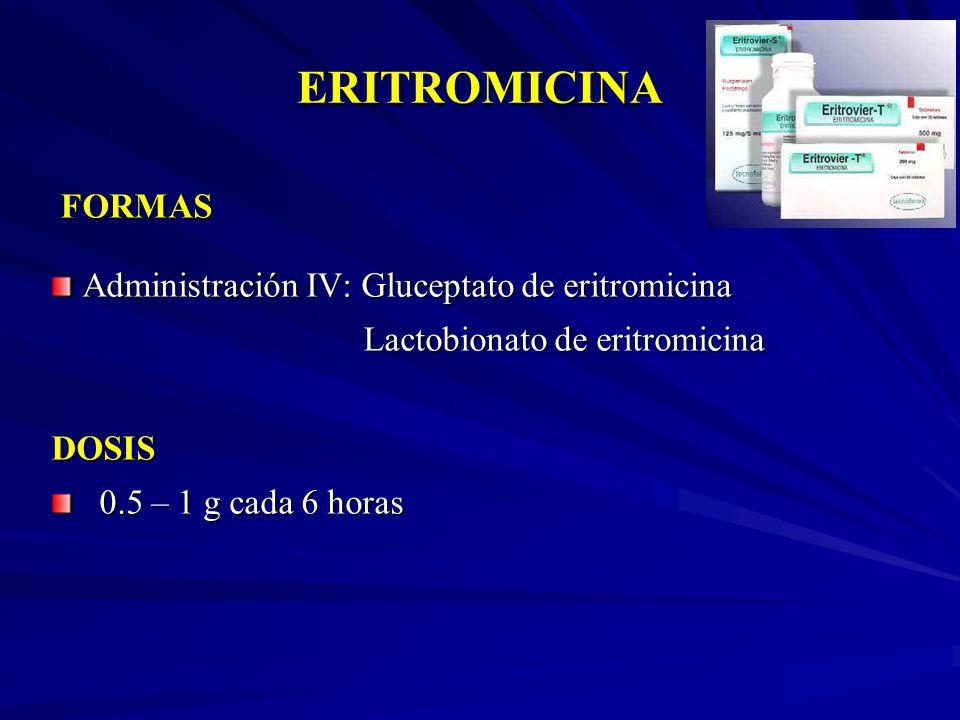 ERITROMICINA FORMAS FORMAS Administración IV: Gluceptato de eritromicina Administración IV: Gluceptato de eritromicina Lactobionato de eritromicina La