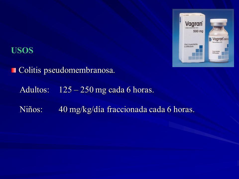 USOS Colitis pseudomembranosa. Adultos:125 – 250 mg cada 6 horas. Adultos:125 – 250 mg cada 6 horas. Niños: 40 mg/kg/día fraccionada cada 6 horas. Niñ